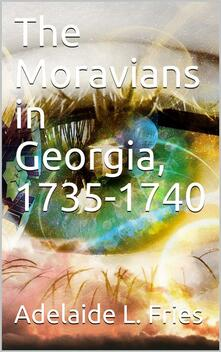 The Moravians in Georgia, 1735-1740