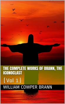 The Complete Works of Brann, the Iconoclast — Volume 01