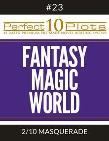"""Perfect 10 Fantasy Magic World Plots #23-2 """"MASQUERADE"""""""