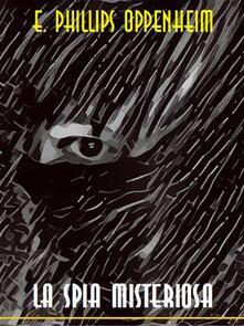 La spia misteriosa - E. Phillips Oppenheim - ebook
