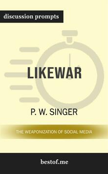 """Summary: """"LikeWar: The Weaponization of Social Media"""" by P. W. Singer 