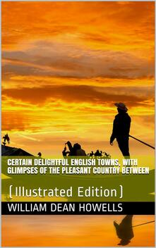Certain delightful English towns, with glimpses of the pleasant country between
