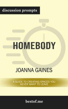 """Summary: """"Homebody: A Guide to Creating Spaces You Never Want to Leave"""" by Joanna Gaines 