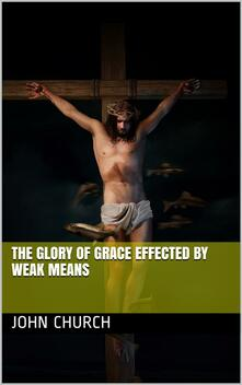 The Glory of Grace effected by weak means