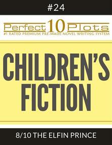 "Perfect 10 Children's Fiction Plots #24-8 ""THE ELFIN PRINCE"""