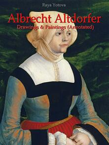Albrecht Altdorfer: Drawings & Paintings (Annotated)