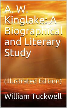A. W. Kinglake: A Biographical and Literary Study