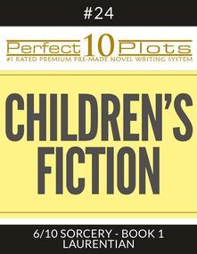 "Perfect 10 Children's Fiction Plots #24-6 ""SORCERY - BOOK 1 LAURENTIAN"""