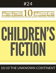 """Perfect 10 Children's Fiction Plots #24-10 """"THE UNKNOWN CONTINENT"""""""