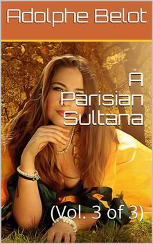 A Parisian Sultana, Vol. III (of 3)