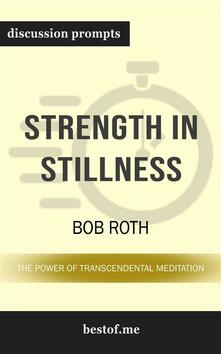 """Summary: """"Strength in Stillness: The Power of Transcendental Meditation"""" by Bob Roth 