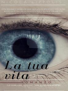 La tua vita - Nicola Lippolis - ebook