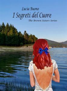 I segreti del cuore. The Brown sisters series - Lucia Buono - ebook