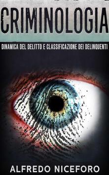 Criminologia. Dinamica del delitto e classificazione dei delinquenti - Alfredo Niceforo - ebook