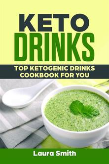 Keto Drinks: Top Ketogenic Drinks Cookbook For You