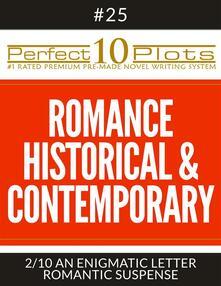 "Perfect 10 Romance Historical & Contemporary Plots #25-2 ""AN ENIGMATIC LETTER – ROMANTIC SUSPENSE"""