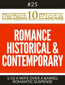 "Perfect 10 Romance Historical & Contemporary Plots #25-1 ""A WIFE OVER A BARREL – ROMANTIC SUSPENSE"""