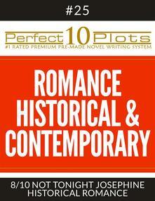 "Perfect 10 Romance Historical & Contemporary Plots #25-8 ""NOT TONIGHT JOSEPHINE – HISTORICAL ROMANCE"""