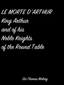 Le Morte D'Arthur King Arthur And Of His Noble Knights Of The Round Table