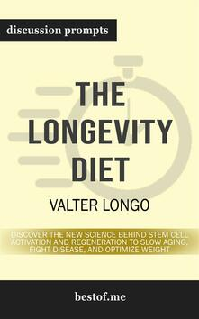 """Summary: """"The Longevity Diet: Discover the New Science Behind Stem Cell Activation and Regeneration to Slow Aging, Fight Disease, and Optimize Weight"""" by Valter Longo 