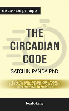 """Summary: """"The Circadian Code: Lose Weight, Supercharge Your Energy, and Transform Your Health from Morning to Midnight"""" by Satchin Panda 