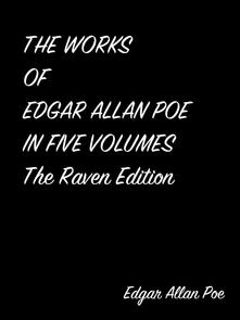 The Works Of Edgar Allan Poe In Five Volumes The Raven Edition