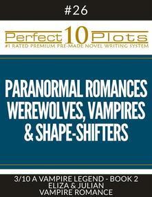 "Perfect 10 Paranormal Romances - Werewolves, Vampires & Shape-Shifters Plots #26-3 ""A VAMPIRE LEGEND - BOOK 2 ELIZA & JULIAN – VAMPIRE ROMANCE"""