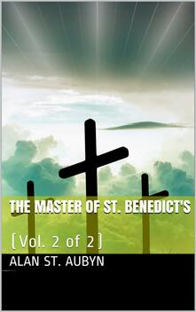 The master of St. Benedict's  vol. 2 of 2