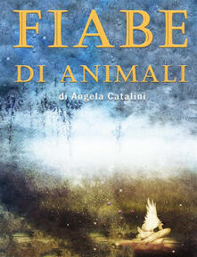 Fiabe di animali - Angela Catalini - ebook