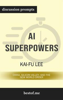 "Summary: ""AI Superpowers: China, Silicon Valley, and the New World Order"" by Kai-Fu Lee 