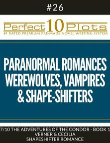 "Perfect 10 Paranormal Romances - Werewolves, Vampires & Shape-Shifters Plots #26-7 ""THE ADVENTURES OF THE CONDOR - BOOK 1 VERNER & CECILIA – SHAPESHIFTER ROMANCE"""