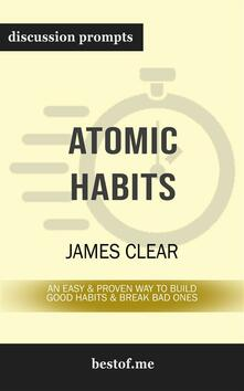 """Summary: """"Atomic Habits: An Easy & Proven Way to Build Good Habits & Break Bad Ones"""" by James Clear   Discussion Prompts"""