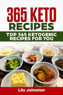 365 Keto Recipes: Top 365 Ketogenic Recipes For You
