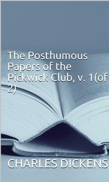 The Posthumous Papers of the Pickwick Club, v. 1(of 2)