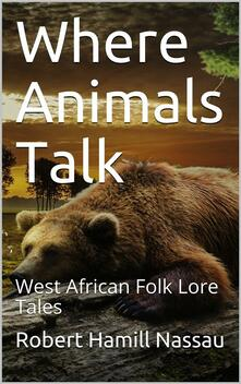 Where Animals Talk / West African Folk Lore Tales