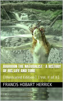 Audubon the Naturalist (Vol. II of II) / A History of his Life and Time
