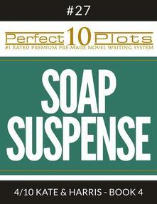 "Perfect 10 Soap Suspense Plots #27-4 ""KATE & HARRIS - BOOK 4"""