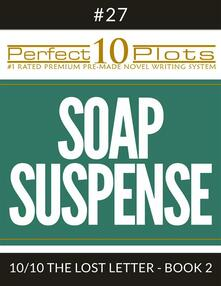 "Perfect 10 Soap Suspense Plots #27-10 ""THE LOST LETTER - BOOK 2"""