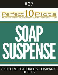 "Perfect 10 Soap Suspense Plots #27-7 ""LORD TEASDALE & COMPANY - BOOK 2"""