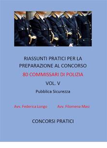 Riassunti pratici per la preparazione al concorso 80 commissari di polizia. Vol. 5 - Filomena Masi,Federica Longo - ebook