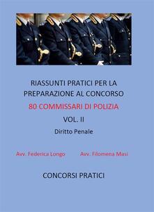 Riassunti pratici per la preparazione al concorso 80 commissari di polizia. Vol. 2 - Federica Longo,Filomena Masi - ebook