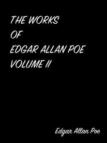 The Works Of Edgar Allan Poe Volume II