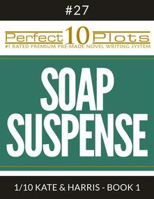 "Perfect 10 Soap Suspense Plots #27-1 ""KATE & HARRIS - BOOK 1"""