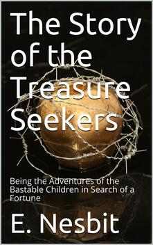 The Story of the Treasure Seekers / Being the Adventures of the Bastable Children in Search of a Fortune