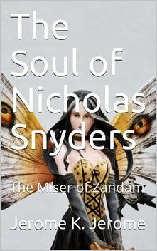 The Soul of Nicholas Snyders; Or, The Miser of Zandam