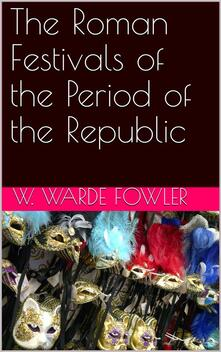 The Roman Festivals of the Period of the Republic