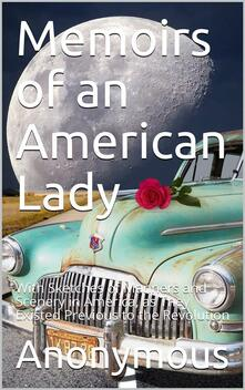 Memoirs of an American Lady / With Sketches of Manners and Scenery in America, as They / Existed Previous to the Revolution