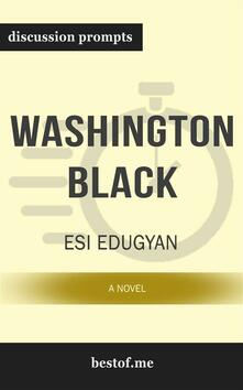 "Summary: ""Washington Black: A novel"" by Esi Edugyan 