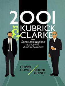 2001 tra Kubrick e Clarke. Genesi, realizzazione e paternità di un capolavoro - Simone Odino,Filippo Ulivieri - ebook