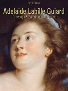 Adelaide Labille Guiard: Drawings & Paintings (Annotated)